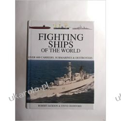 Fighting Ships of the World: Over 550 Carriers, Submarines & Destroyers
