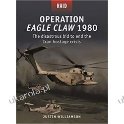 Operation Eagle Claw 1980: The disastrous bid to end the Iran hostage crisis (Raid)  Pozostałe