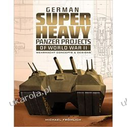 German Superheavy Panzer Projects of World War II: Wehrmacht Concepts and Designs Broń pancerna