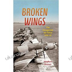 Broken Wings: The Hungarian Air Force, 1918-45 Lotnictwo