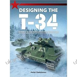 Designing The T-34 2019: Genesis of the Revolutionary Soviet Tank Lotnictwo
