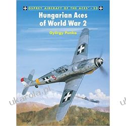 Hungarian Aces of World War 2 (Osprey Aircraft of the Aces S.) Lotnictwo