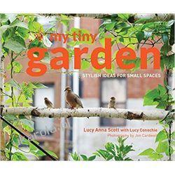 My Tiny Garden: Stylish Ideas for Small Spaces Rośliny domowe i ogrodowe