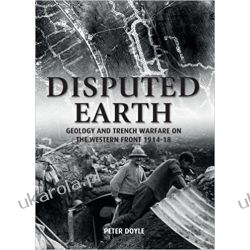 Disputed Earth: Geology and Trench Warfare on the Western Front 1914-18 Marynarka Wojenna