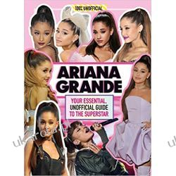 Ariana Grande 100% Unofficial: Your essential, unofficial guide book to the superstar, Ariana Grande Biografie, wspomnienia