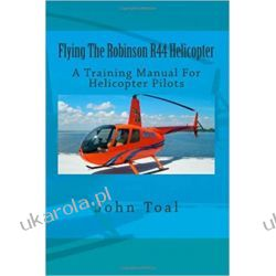 Flying The Robinson R44 Helicopter: A Training Manual For Helicopter Pilots Pozostałe