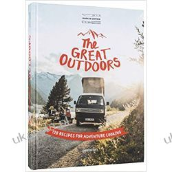 The Great Outdoors: 120 Recipes for Adventure Cooking Pozostałe