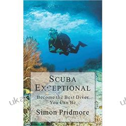 Scuba Exceptional: Become the Best Diver You Can Be Historyczne
