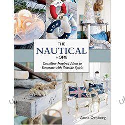 The Nautical Home: Coastline-Inspired Ideas to Decorate with Seaside Spirit Pozostałe