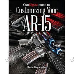 Gun Digest Guide to Customizing Your AR-15 Albumy i czasopisma