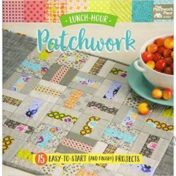 Lunch-Hour Patchwork: 15 Easy-To-Start (and Finish!) Projects (That Patchwork Place)