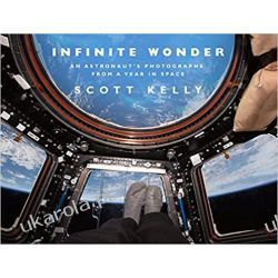 Infinite Wonder: An Astronaut's Photographs from a Year in Space Historyczne