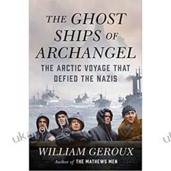 The Ghost Ships of Archangel: The Arctic Voyage That Defied the Nazis Pozostałe