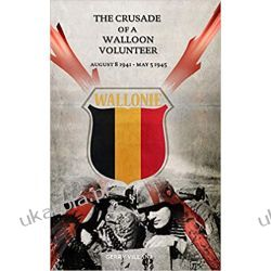 The Crusade of a Walloon Volunteer: August 8, 1941 - May 5, 1945 Po angielsku