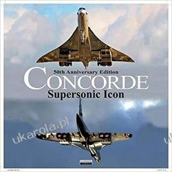 Concorde: Supersonic Icon - 50th Anniversary Edition Lotnictwo