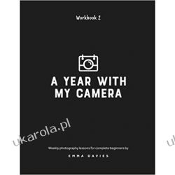 A Year With My Camera, Book 2: The ultimate photography workshop for complete beginners: Volume 2 Kalendarze ścienne