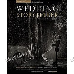 Wedding Storyteller: Elevating the Approach to Photographing Weddings Stories: 1 Pozostałe