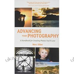 Advancing Your Photography: Secrets to Amazing Photos from the Masters Historyczne