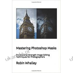 Mastering Photoshop Masks: Professional Strength Image Editing Techniques for Photographers Pozostałe