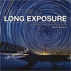 Mastering Long Exposure: The Definitive Guide for Photographers  Pozostałe