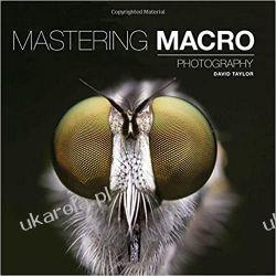 Mastering Macro Photography Fotografia, edycja zdjęć