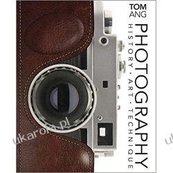 Photography: History. Art. Technique Fotografia, edycja zdjęć