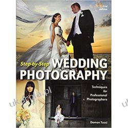 Step-by-Step Wedding Photography : Techniques for Professional Photographers Pozostałe