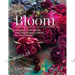 In Bloom: Growing, harvesting and arranging flowers all year round Fotografia, edycja zdjęć