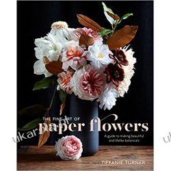 The Fine Art of Paper Flowers: A Guide to Making Beautiful and Lifelike Botanicals Fotografia, edycja zdjęć