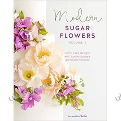 Modern Sugar Flowers Volume 2: Fresh cake designs with comtemporary gumpaste flowers Fotografia, edycja zdjęć