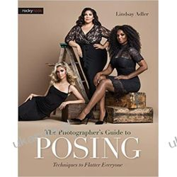 The Photographer's Guide to Posing: Techniques to Flatter Everyone Pozostałe