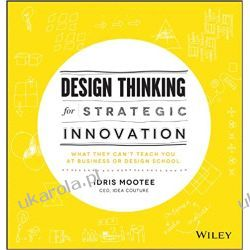 Design Thinking for Strategic Innovation: What They Can't Teach You at Business or Design School Pozostałe