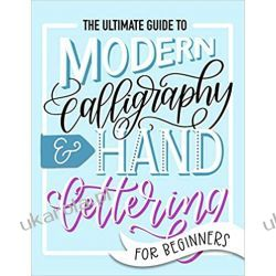 The Ultimate Guide to Modern Calligraphy & Hand Lettering for Beginners: Learn to Letter: A Hand Lettering Workbook with Tips, Techniques, Practice Pages, and Projects  Marynarka Wojenna