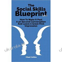 The Social Skills Blueprint 2 In 1: How To Make It Past A 30 Second Conversation And Leave A Great First Impression Pozostałe