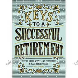 Keys to a Successful Retirement: Staying Happy, Active, and Productive in Your Retired Years Zagraniczne