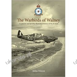 The Warbirds of Walney: A History of RAF Walney (RAF Barrow) and No.10 Air Gunnery School Lotnictwo
