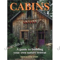 Cabins: A Guide to Building Your Own Natural Retreat: A Guide to Building Your Own Nature Retreat Pozostałe