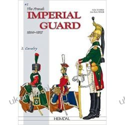 The French Imperial Guard Volume 2: Cavalry (Officers and Soldiers of) Historyczne