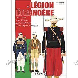 La Légion Étrangère: 1831-1962, une histoire par l'uniforme de la légion étrangère Historyczne