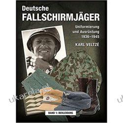 Deutsche Fallschirmjäger: Uniformierung und Ausrüstung 1936 - 1945 Band 1: Bekleidung Historyczne
