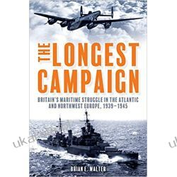 The Longest Campaign: Britain'S Maritime Struggle in the Atlantic and Northwest Europe, 1939-1945 Instrukcje napraw