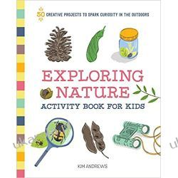 Exploring Nature Activity Book for Kids: 50 Creative Projects to Spark Curiosity in the Outdoors Pozostałe