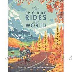 Epic Bike Rides of the World: Explore the Planet's Most Thrilling Cycling Routes (Lonely Planet) Zagraniczne