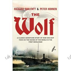 The Wolf: A classic adventure story of how one ship took on the navies of the world in the First World War Marynarka Wojenna