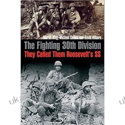 "The Fighting 30th Division: They Called Them ""Roosevelt's Ss"": They Called Them ""Roosevelt's SS"""