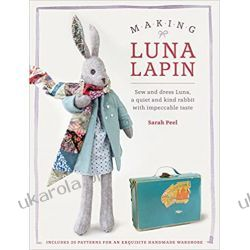 Making Luna Lapin: Sew and dress Luna, a quiet and kind rabbit with impeccable taste  Historyczne