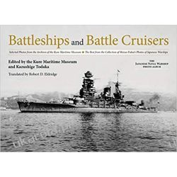 Battleships and Battle Cruisers: Selected Photos from the Archives of the Kure Maritime Museum the Best from the Collection of Shizuo Fukui's Photos of Japanese Warships Marynarka Wojenna