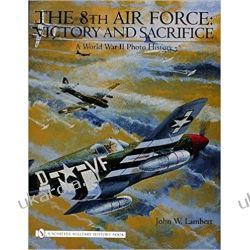 The 8th Air Force: Victory and Sacrifice: A World War II Photo History (Schiffer Military History Book) Lotnictwo