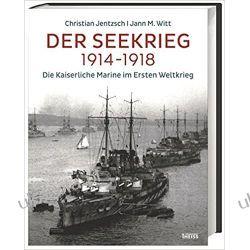 Der Seekrieg 1914-1918: Die Kaiserliche Marine im Ersten Weltkrieg Marynarka Wojenna