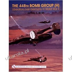 The 448th Bomb Group (H):: Liberators Over Germany in World War II (Schiffer Military History Book) Lotnictwo